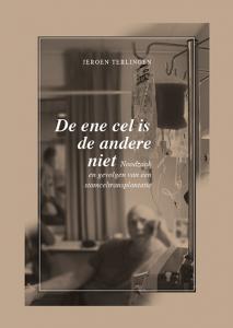 Omslag boek De ene cel is de andere niet; Noodzaak en gevolgen van een stamceltransplantatie